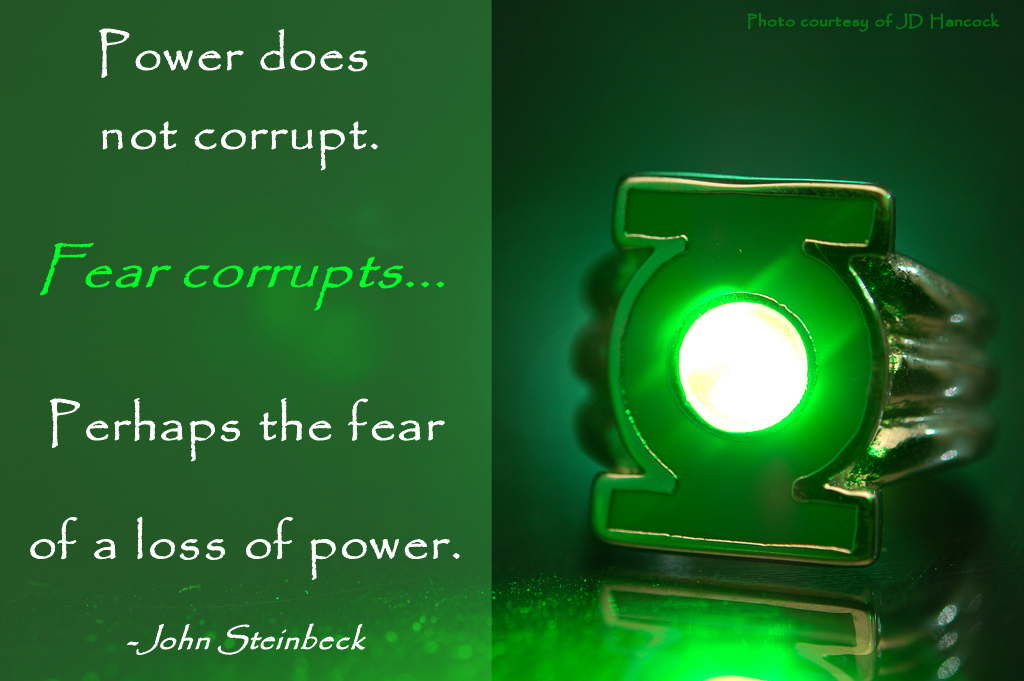 Power doesn't corrupt; fear does
